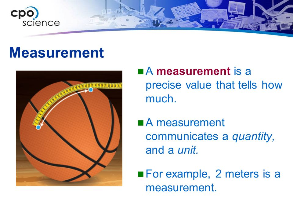 Measurement A measurement is a precise value that tells how much.