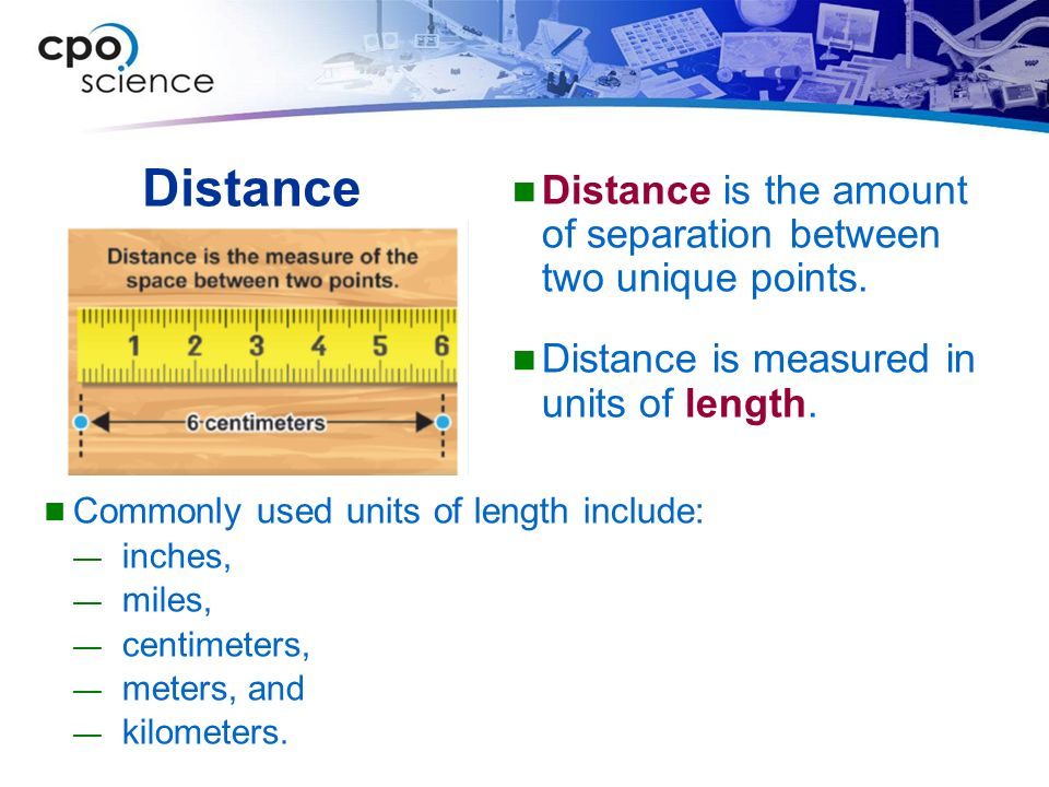 Distance Distance is the amount of separation between two unique points. Distance is measured in units of length.