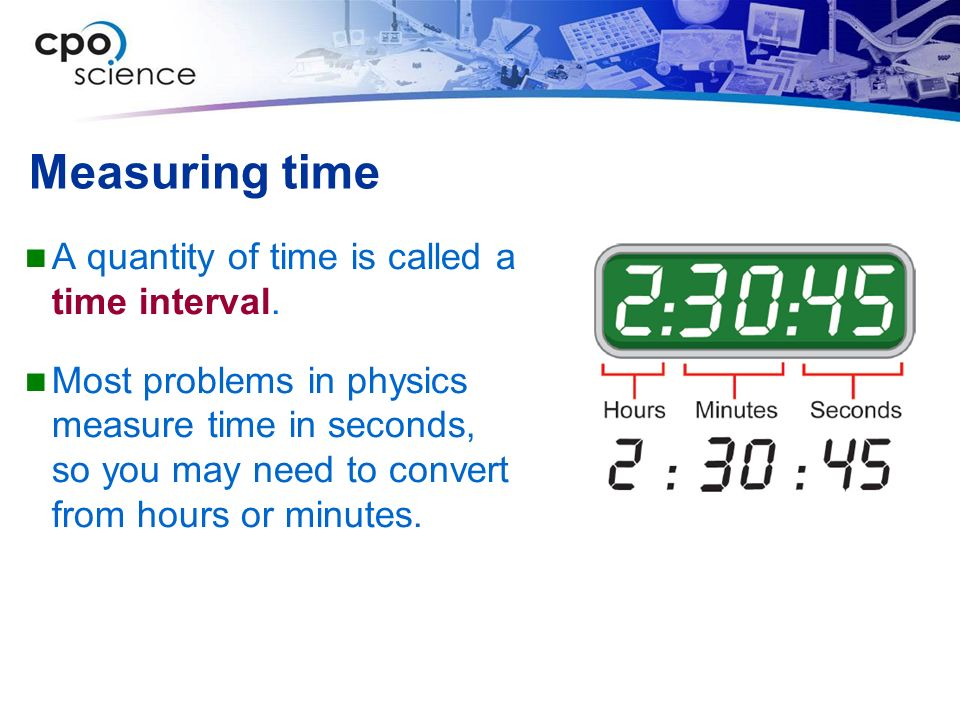 Measuring time A quantity of time is called a time interval.