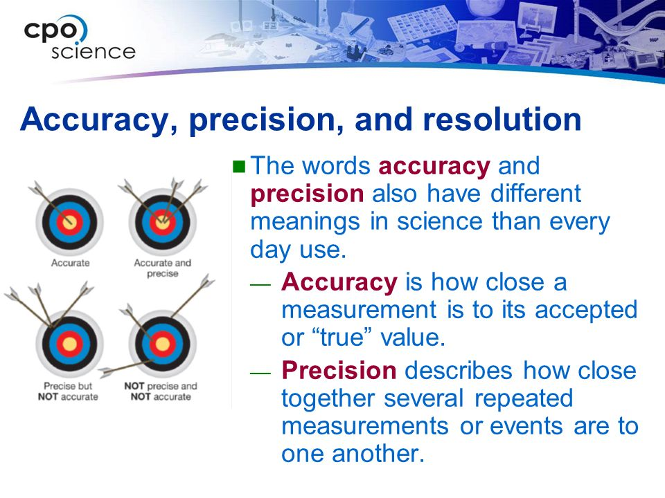 Accuracy, precision, and resolution
