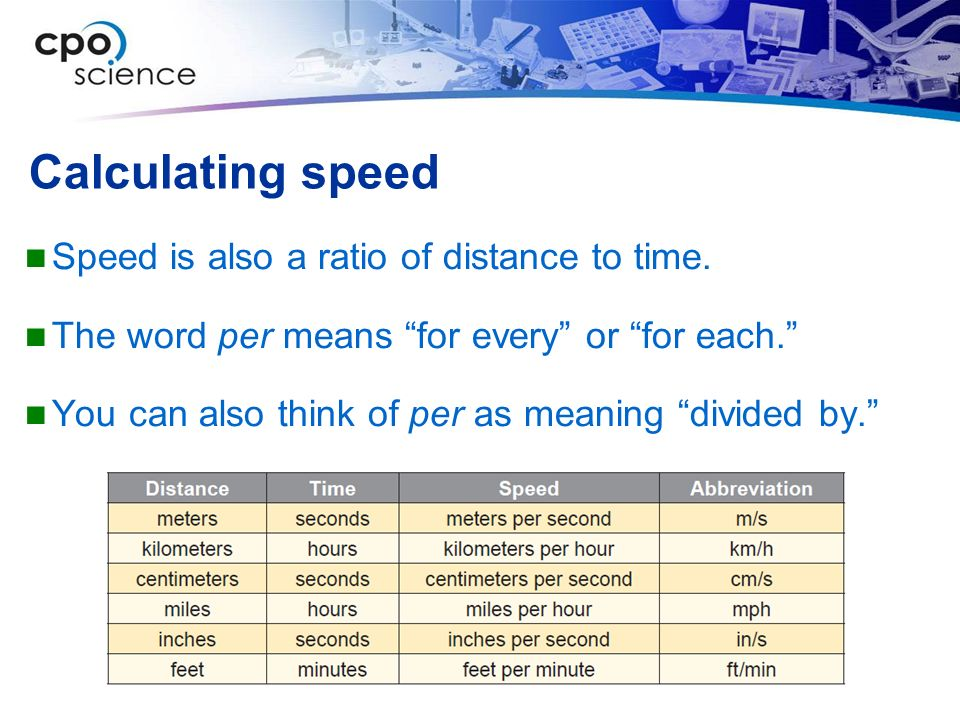 Calculating speed Speed is also a ratio of distance to time.