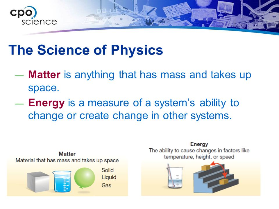 The Science of Physics Matter is anything that has mass and takes up space.