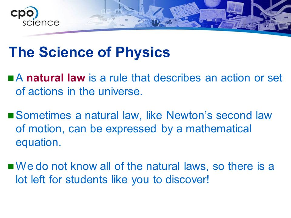 The Science of Physics A natural law is a rule that describes an action or set of actions in the universe.