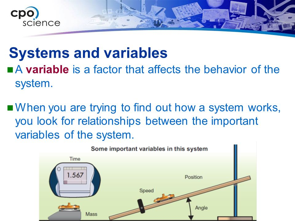Systems and variables A variable is a factor that affects the behavior of the system.