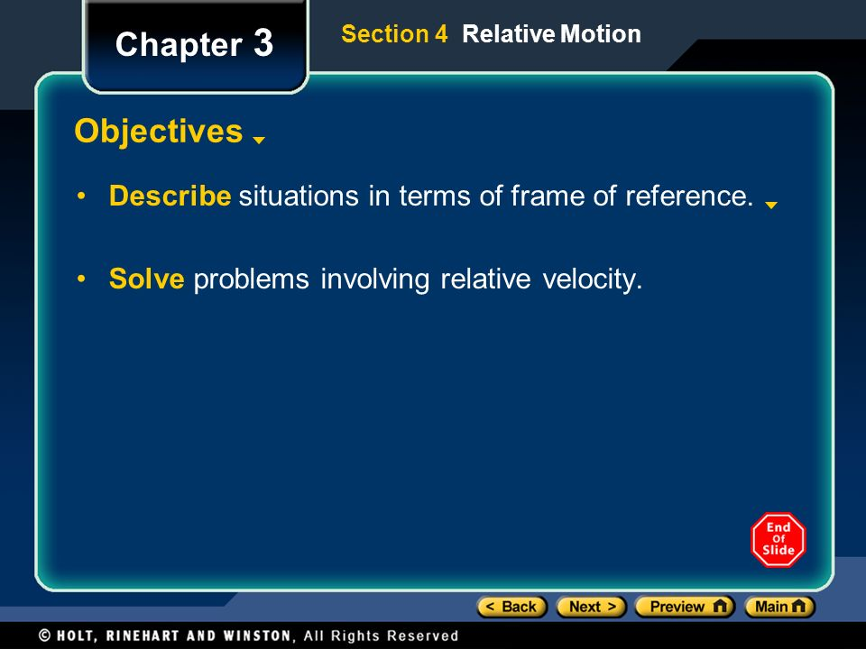 Chapter 3 Section 4 Relative Motion. Objectives. Describe situations in terms of frame of reference.