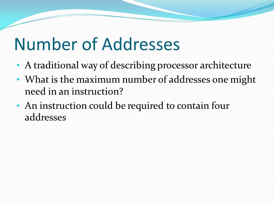 Number of Addresses A traditional way of describing processor architecture.