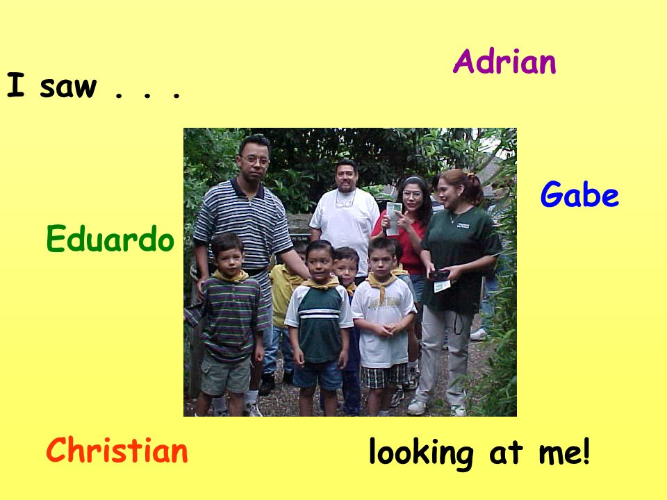 Adrian I saw . . . Gabe Eduardo Christian looking at me!