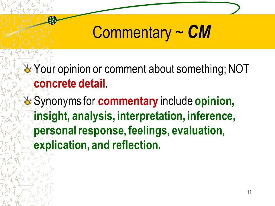 Commentary ~ CM Your opinion or comment about something; NOT concrete detail.