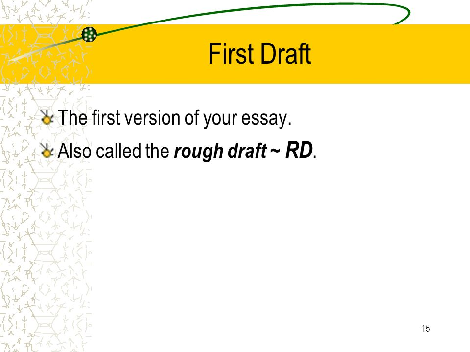 First Draft The first version of your essay.