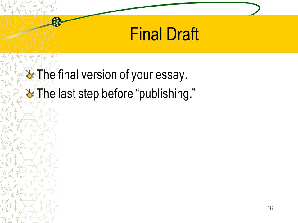 Final Draft The final version of your essay.