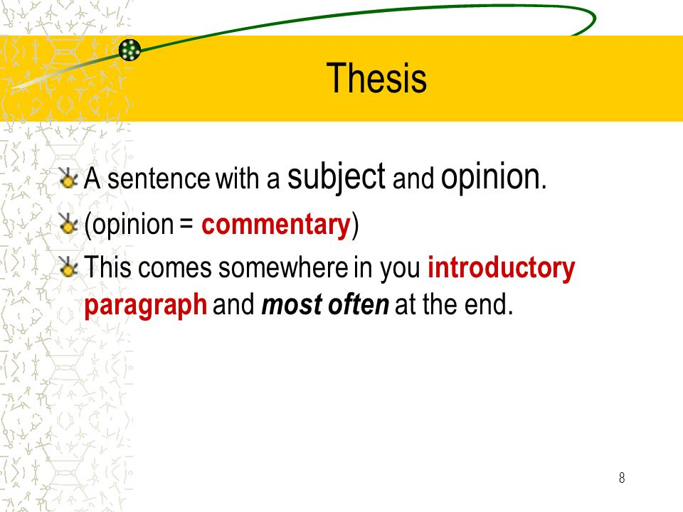 Thesis A sentence with a subject and opinion. (opinion = commentary)