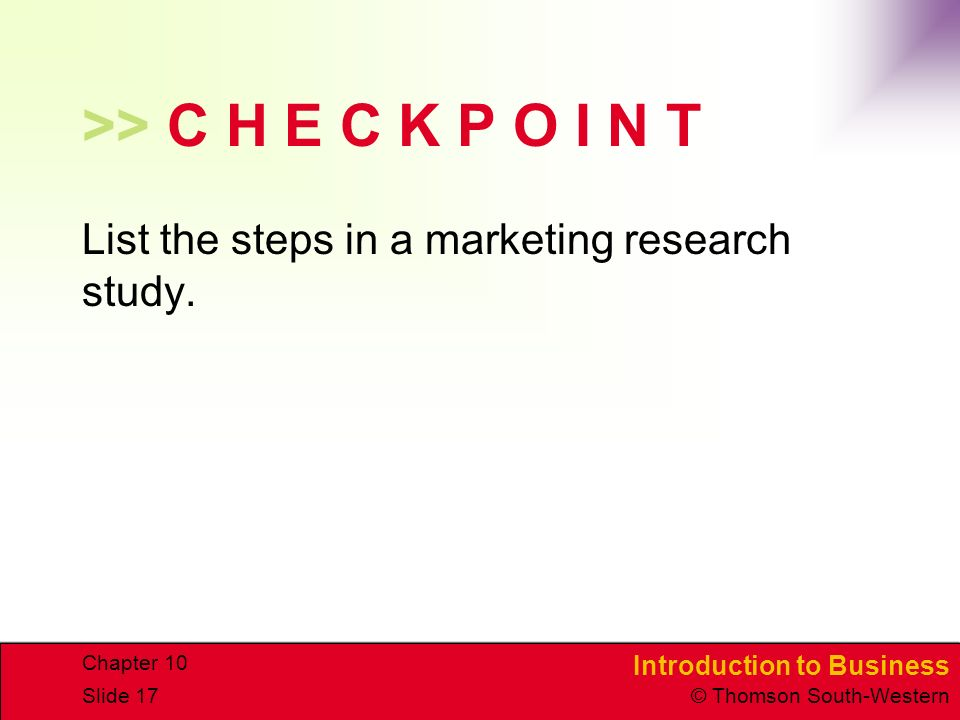>> C H E C K P O I N T List the steps in a marketing research study. Chapter 10