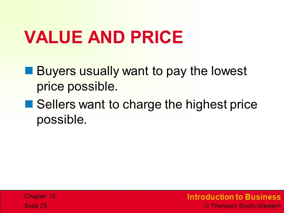 VALUE AND PRICE Buyers usually want to pay the lowest price possible.