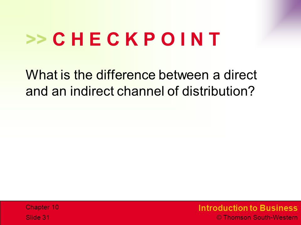 >> C H E C K P O I N T What is the difference between a direct and an indirect channel of distribution