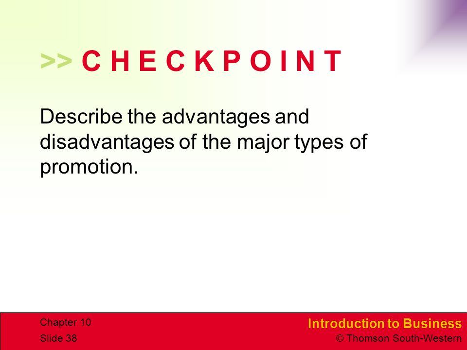 >> C H E C K P O I N T Describe the advantages and disadvantages of the major types of promotion.