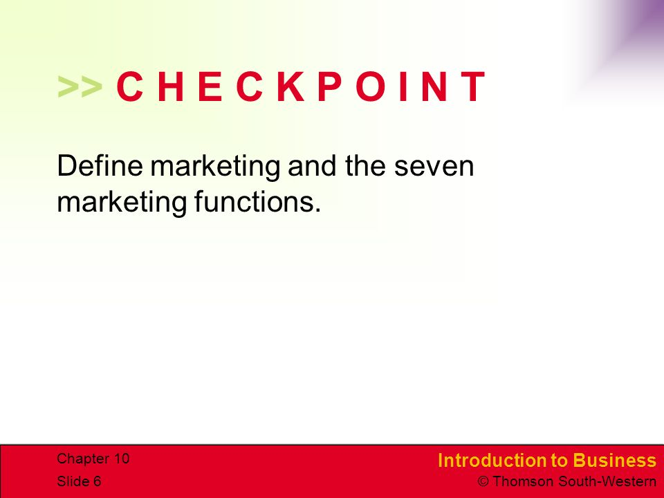 >> C H E C K P O I N T Define marketing and the seven marketing functions. Chapter 10