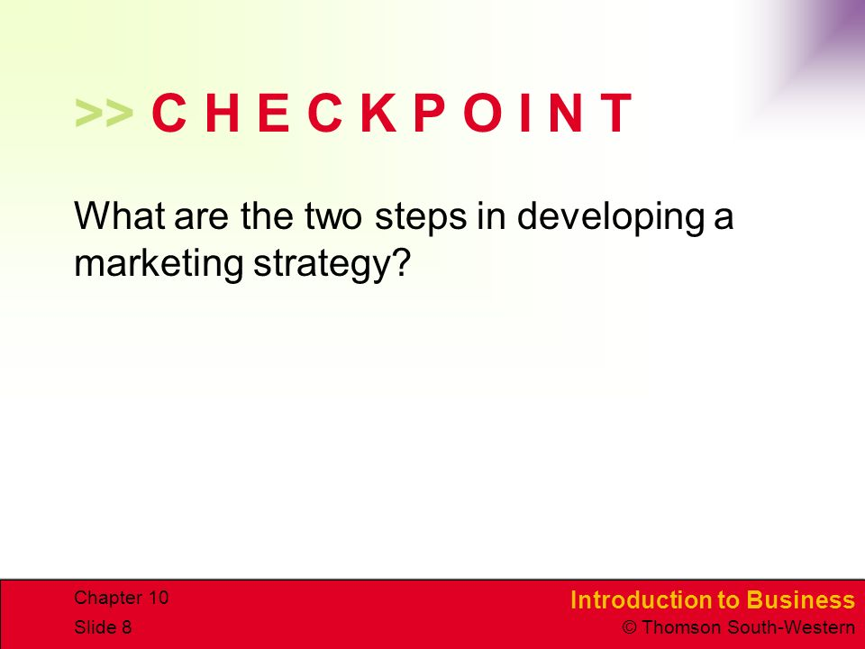 >> C H E C K P O I N T What are the two steps in developing a marketing strategy Chapter 10