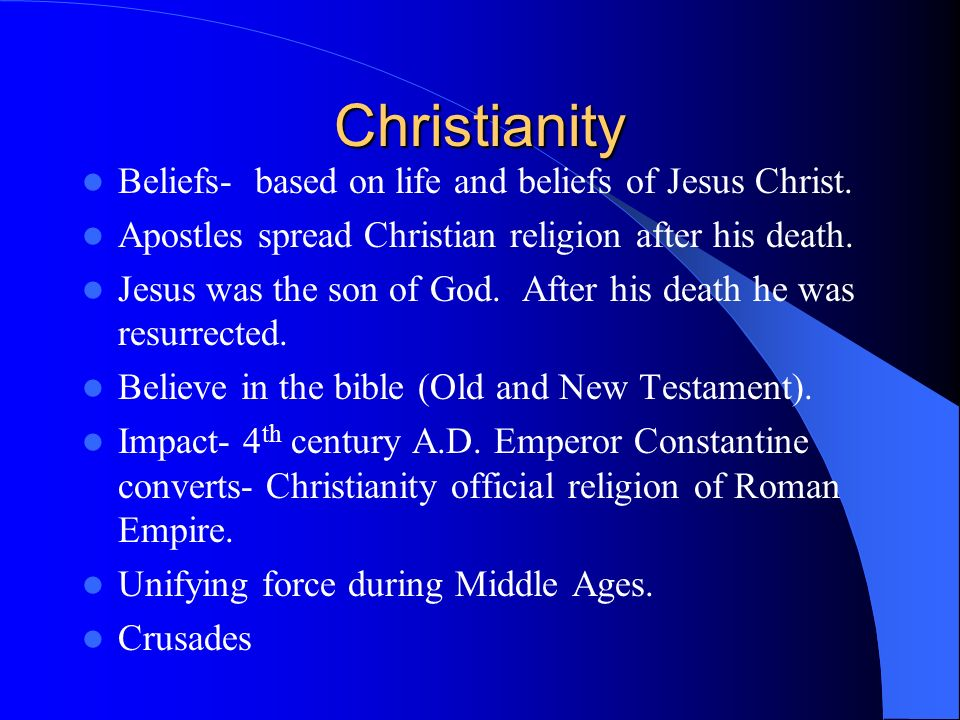 Christianity Beliefs- based on life and beliefs of Jesus Christ.