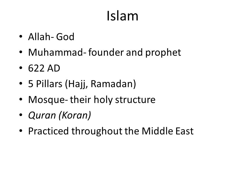 Islam Allah- God Muhammad- founder and prophet 622 AD