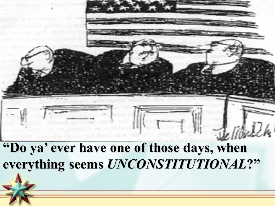Do ya' ever have one of those days, when everything seems UNCONSTITUTIONAL