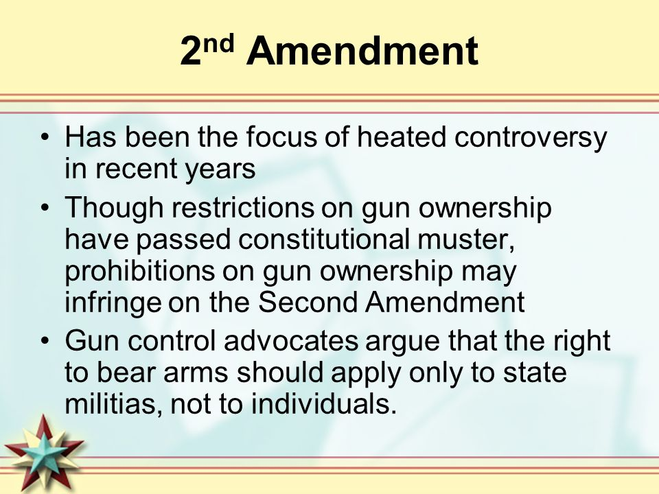 2nd Amendment Has been the focus of heated controversy in recent years