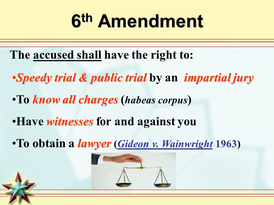 6th Amendment The accused shall have the right to: