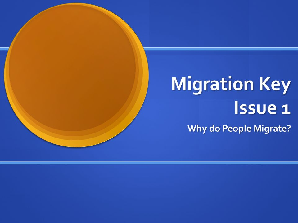 Migration Key Issue 1 Why do People Migrate