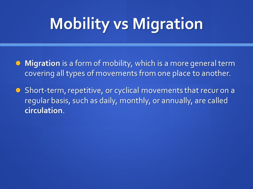 Mobility vs Migration Migration is a form of mobility, which is a more general term covering all types of movements from one place to another.