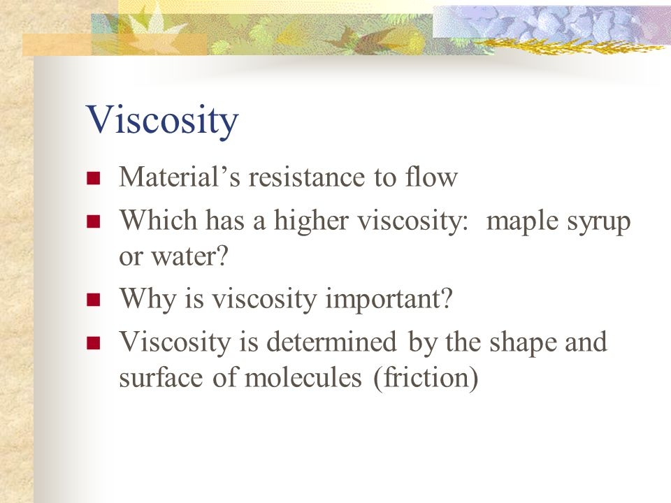 Viscosity Material's resistance to flow