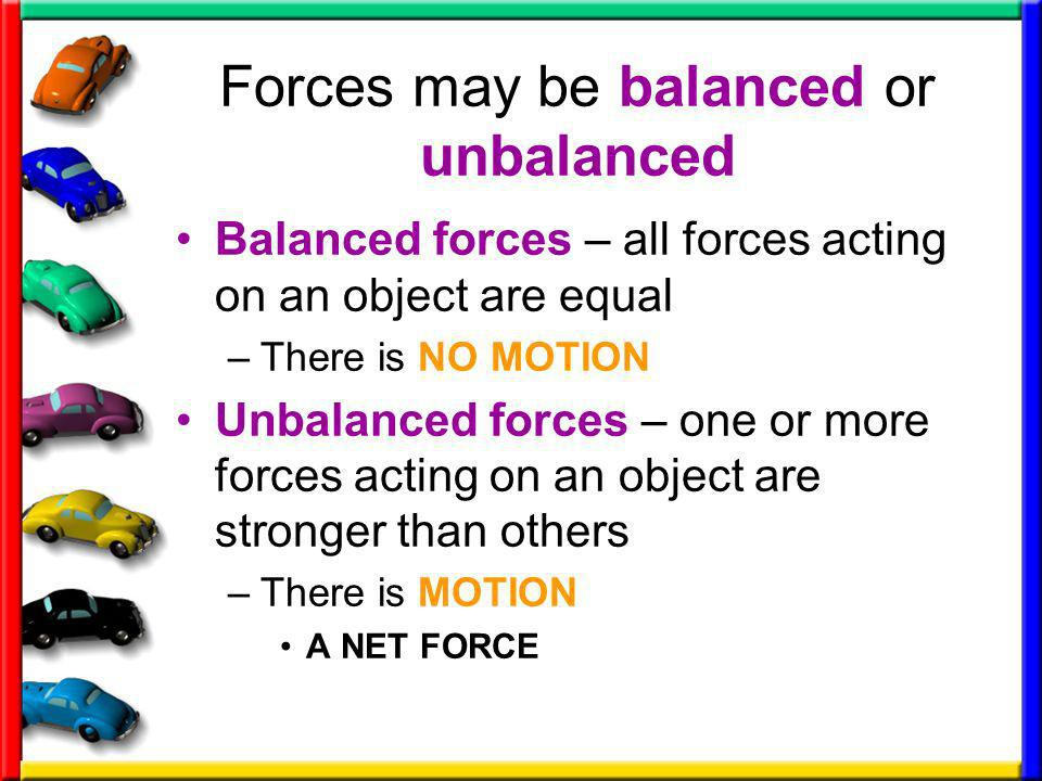 Forces may be balanced or unbalanced