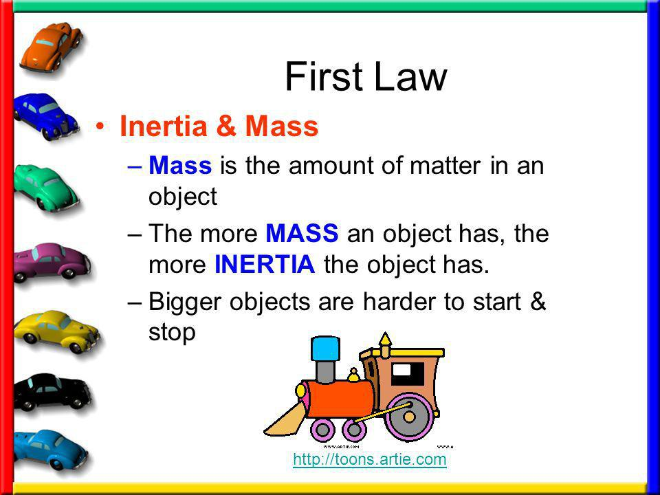 First Law Inertia & Mass Mass is the amount of matter in an object