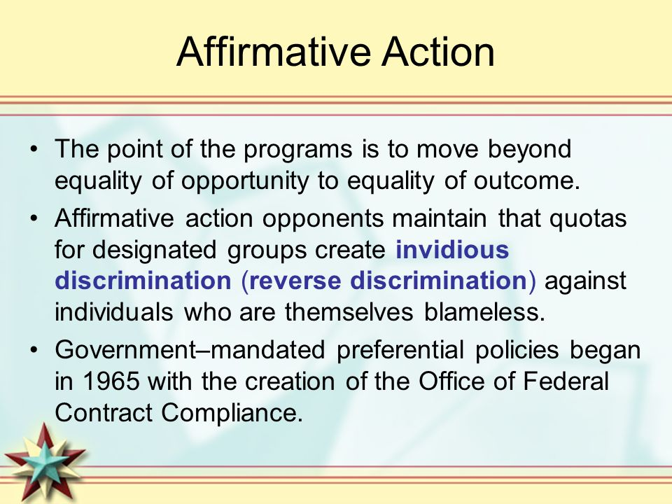 Affirmative Action The point of the programs is to move beyond equality of opportunity to equality of outcome.