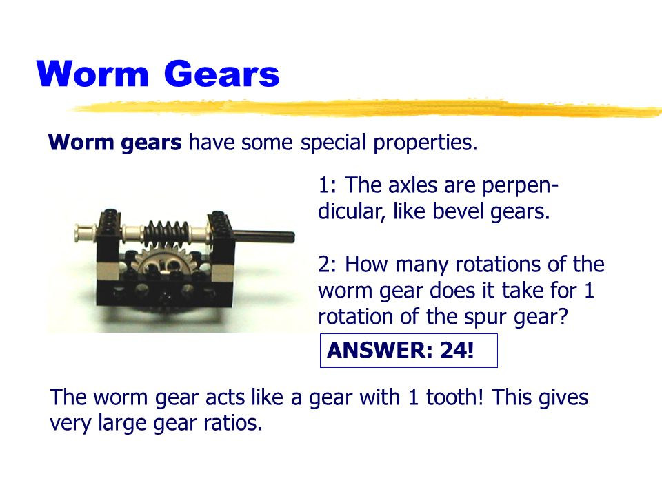 Worm Gears Worm gears have some special properties.