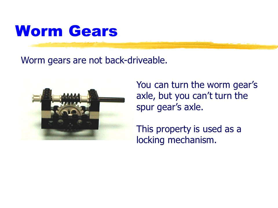 Worm Gears Worm gears are not back-driveable.