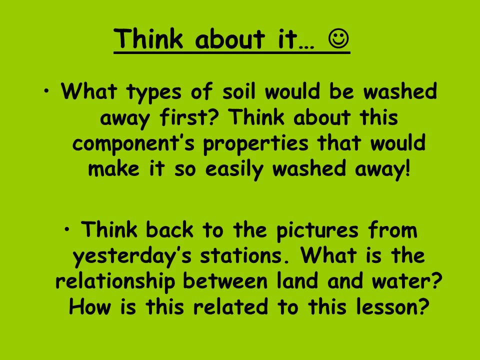 Think about it…  What types of soil would be washed away first Think about this component's properties that would make it so easily washed away!