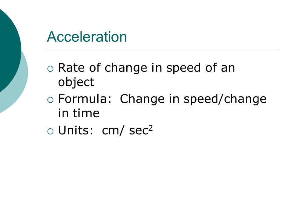 Acceleration Rate of change in speed of an object