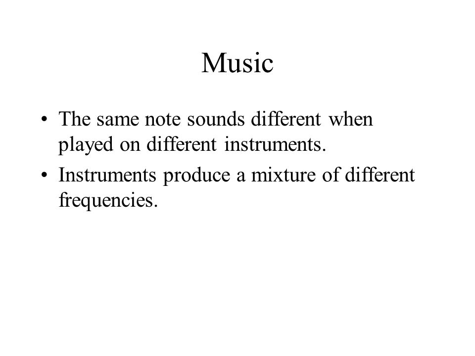 Music The same note sounds different when played on different instruments.