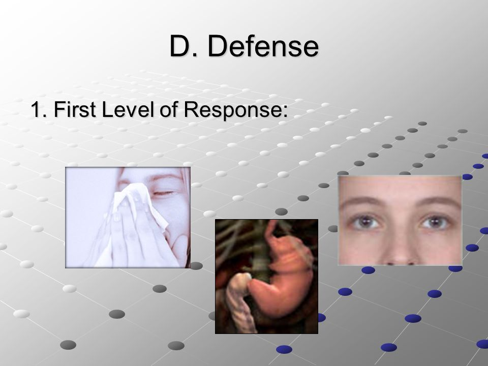 D. Defense 1. First Level of Response: D. Defense