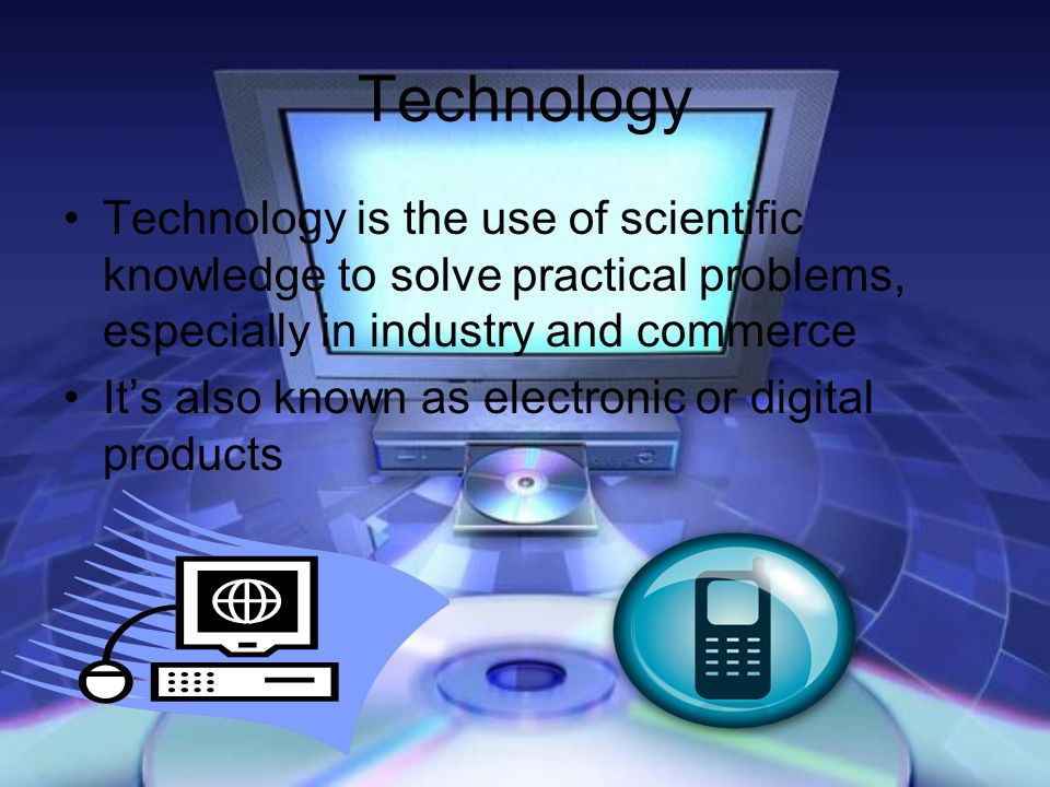 Technology Technology is the use of scientific knowledge to solve practical problems, especially in industry and commerce.