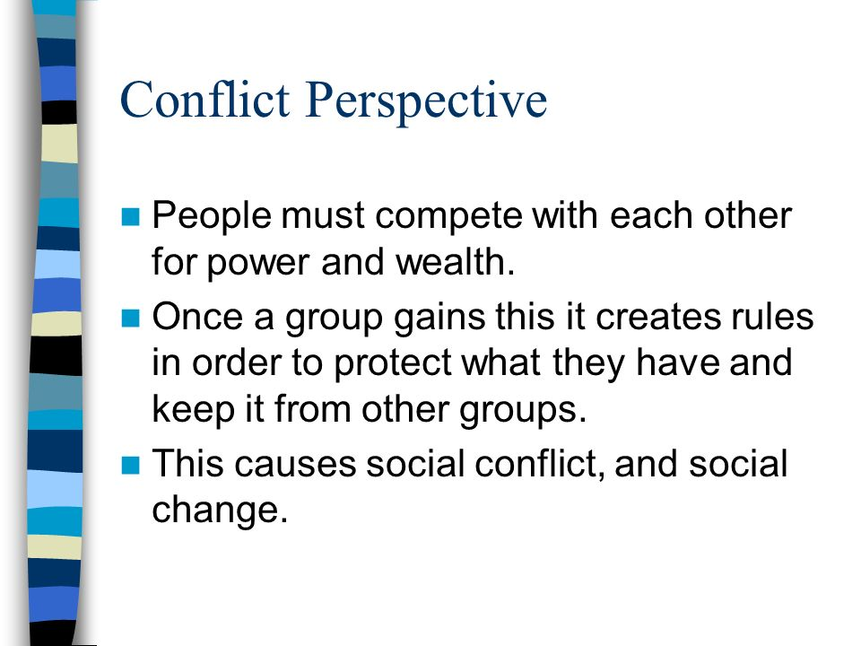 Conflict Perspective People must compete with each other for power and wealth.