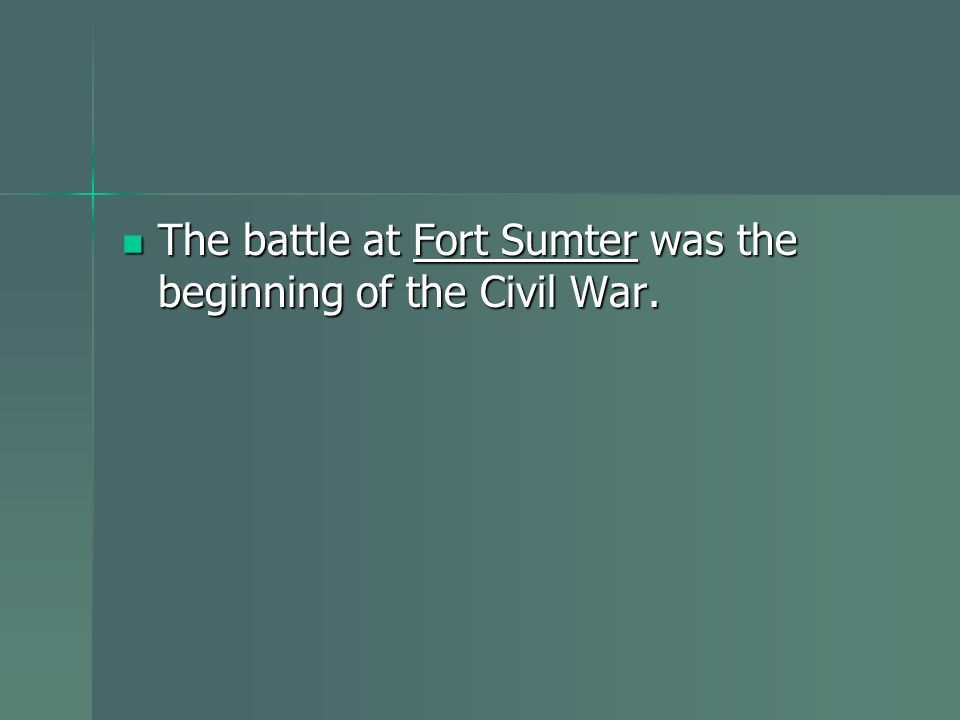 The battle at Fort Sumter was the beginning of the Civil War.