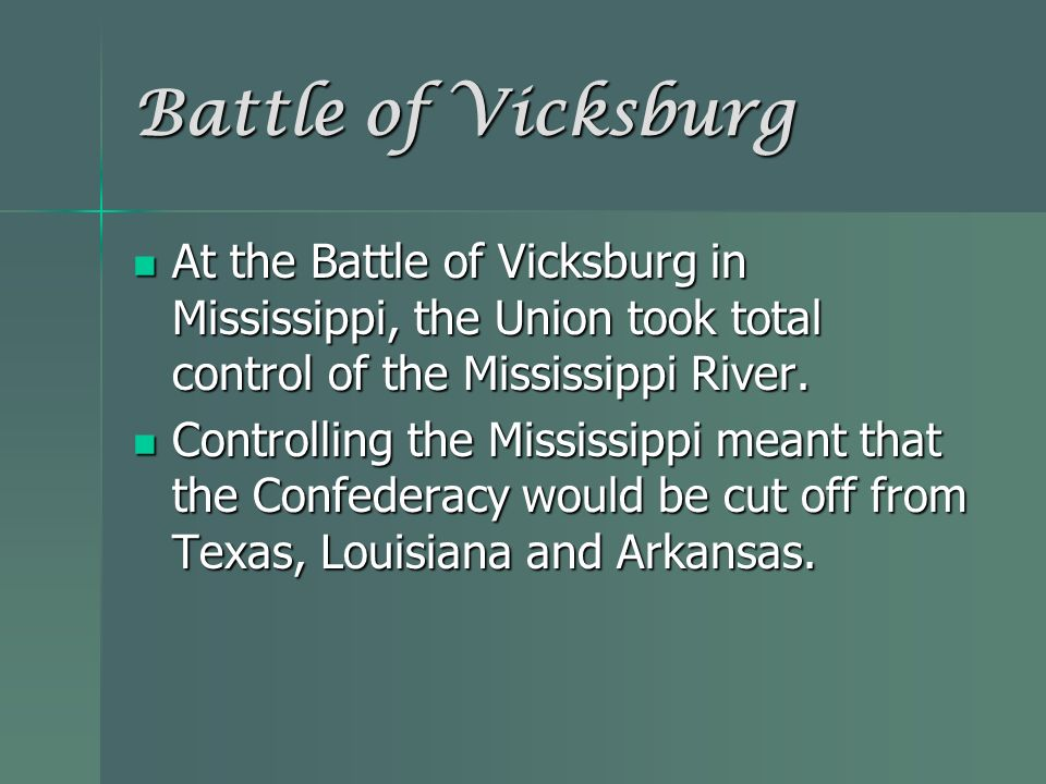 Battle of Vicksburg At the Battle of Vicksburg in Mississippi, the Union took total control of the Mississippi River.
