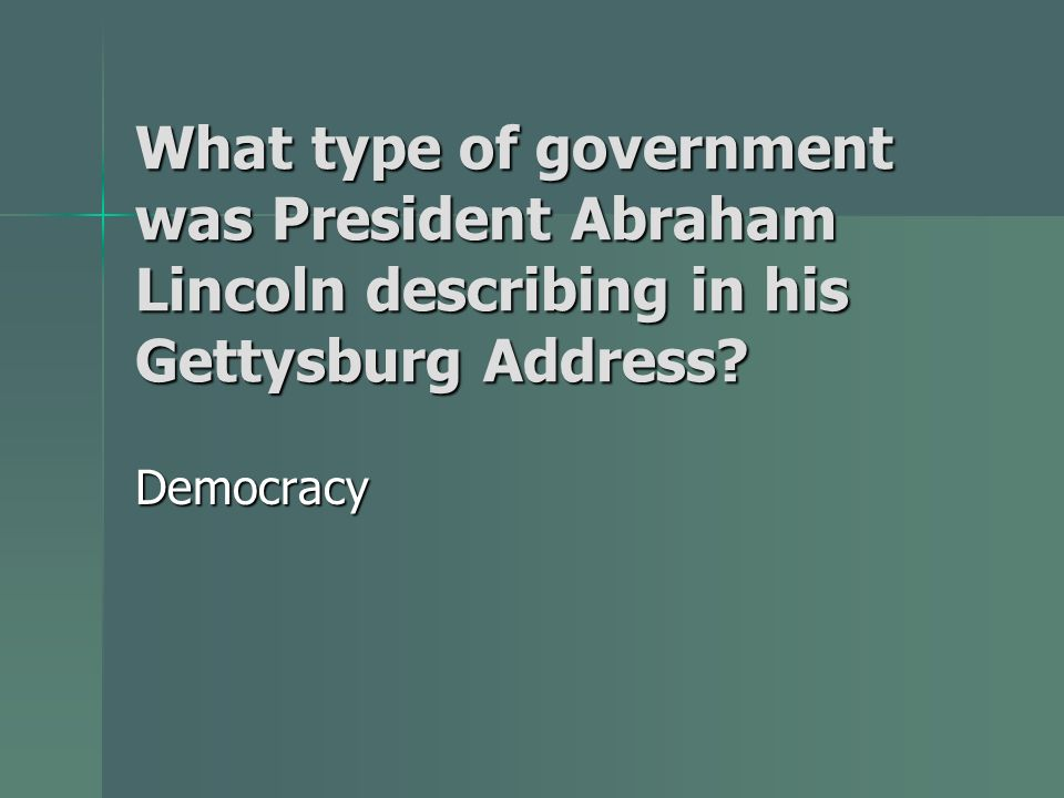 What type of government was President Abraham Lincoln describing in his Gettysburg Address