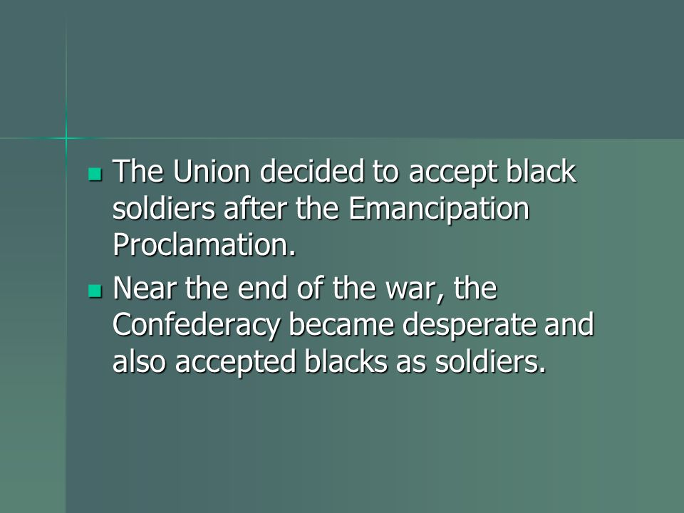 The Union decided to accept black soldiers after the Emancipation Proclamation.