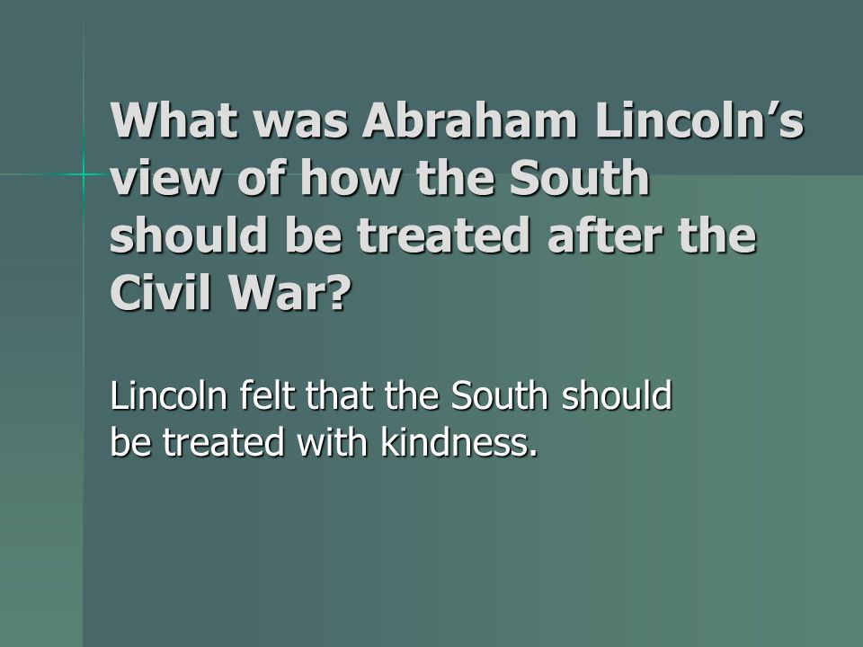 Lincoln felt that the South should be treated with kindness.