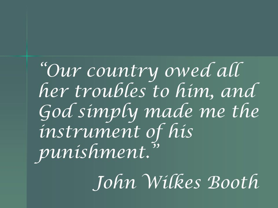 Our country owed all her troubles to him, and God simply made me the instrument of his punishment.