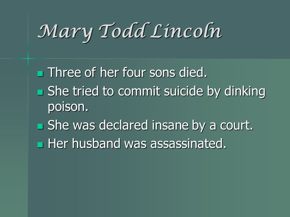 Mary Todd Lincoln Three of her four sons died.