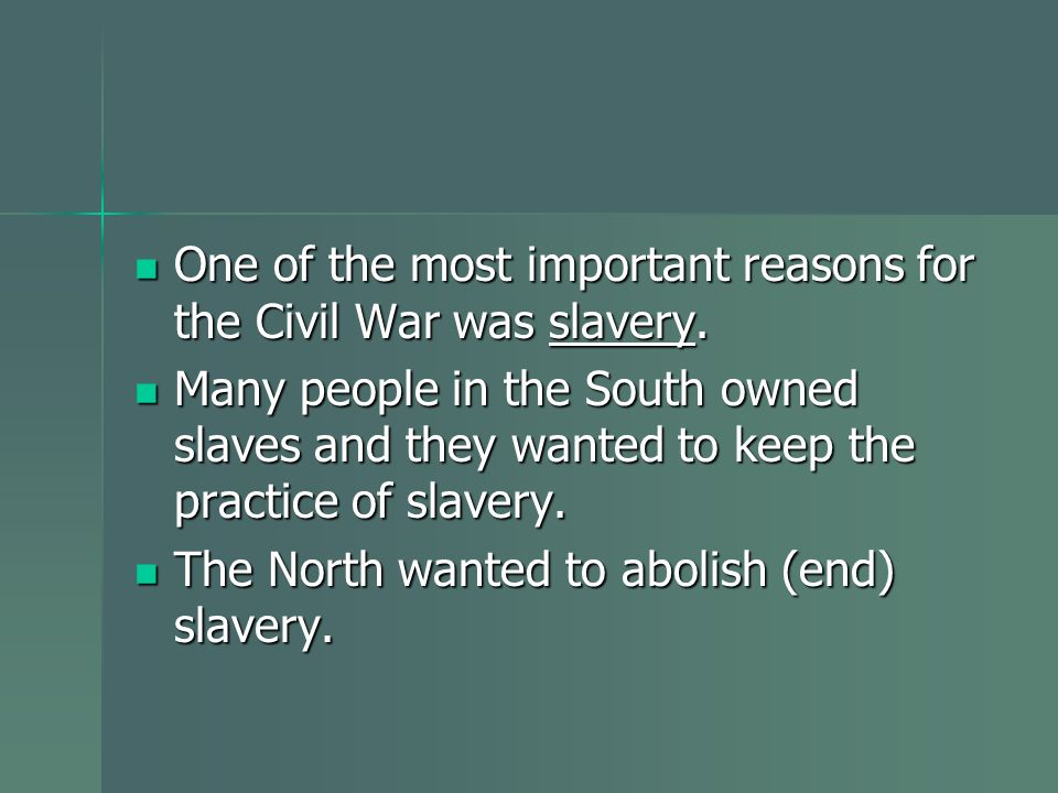 One of the most important reasons for the Civil War was slavery.
