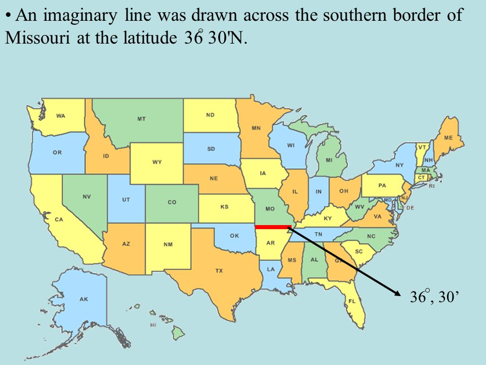 • An imaginary line was drawn across the southern border of Missouri at the latitude 36 30 N.