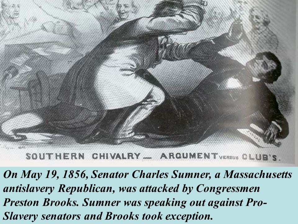 On May 19, 1856, Senator Charles Sumner, a Massachusetts antislavery Republican, was attacked by Congressmen Preston Brooks.